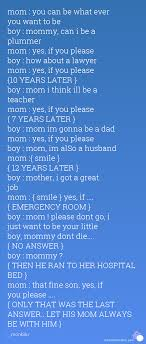 recently added love quotes 57161 to 57170 mom you can be what ever you want to be boy mommy can i be a plummer mom yes if you please boy how about a lawyer