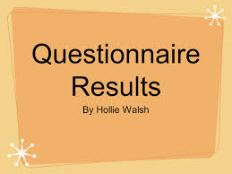 Questionnaire Results By Hollie Walsh  Introduction For my A