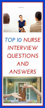 best ideas about interview questions and answers top nurse interview questions and answers