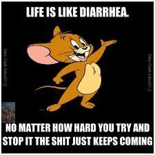 Life is like Diarrhea - funny memes | Funny Dirty Adult Jokes ... via Relatably.com