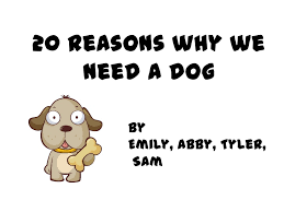 reasons why we should get a dog SlideShare    reasons why we need a dog By Emily  Abby