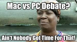 Mac vs PC Debate? Ain't Nobody Got Time For That! - Sweet Brown ... via Relatably.com