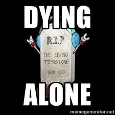 Dying Alone - Tombstone | Meme Generator via Relatably.com