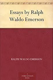 amazon com  essays by ralph waldo emerson ebook  ralph waldo    essays by ralph waldo emerson by  emerson  ralph waldo