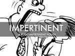 impertinent