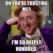 Oh you're trusting me? I'm so deeply honored. - Willy Wonka ... via Relatably.com
