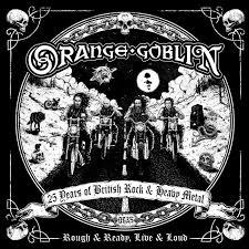<b>Orange Goblin</b>: Rough & Ready, Live & Loud