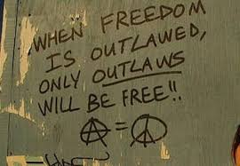 "Anarchist Quote: ""When Freedom is Outlawed, only Outlaws will be ..."