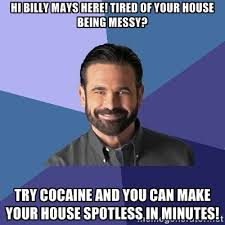 Hi Billy mays here! tired of your house being messy? try cocaine ... via Relatably.com