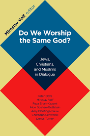 do we worship the same god jews christians and muslims in jews christians and muslims in dialogue miroslav volf 9780802866899 com books