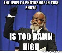 the level of photoshop in this photo is too damn high - Too high ... via Relatably.com