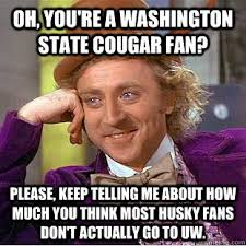 Oh, you're a Washington State Cougar Fan? Please, keep telling me ... via Relatably.com
