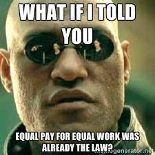 What if i told you equal pay for equal work was already the law ... via Relatably.com
