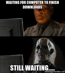 waiting for computer to finish downloads still waiting ... via Relatably.com