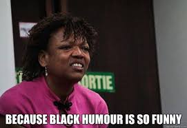 Black comedy memes | quickmeme via Relatably.com