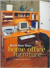build your own home office furniture popular woodworking build your own office