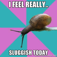 I FEEL REALLY.. SLUGGISH TODAY - Synesthete Snail | Meme Generator via Relatably.com