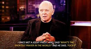 I once met a Jesuit Priest, and I said 'What's the shortest prayer ...