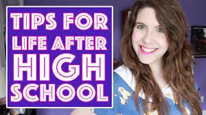 tips for life after high school graduation tips for life after high school graduation