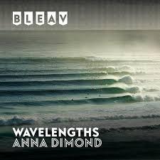 Bleav in Wavelengths with Anna Dimond