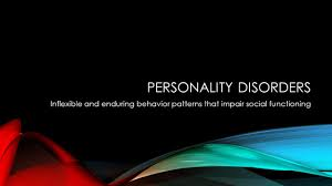 abnormal psychology what qualifies as a disorder unjustifiable 34 personality disorders inflexible and enduring behavior patterns that impair social functioning