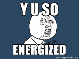y u so energized - Y U No | Meme Generator via Relatably.com