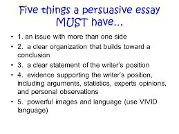 persuasive writing  persuasive essay a persuasive essay is a    five things a persuasive essay must have…   an issue   more than one