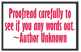 Proofread carefully to see if you any words out. --Author Unknown