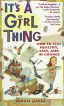 <b>It's a Girl</b> Thing: How to Stay Healthy, Safe, and in Charge - Mavis ...