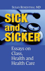 sick and sicker essays on class health and health care sick and sicker essays on class health and health care