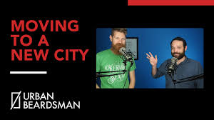 tips for moving to a new city urban beardsman podcast 5 tips for moving to a new city urban beardsman podcast