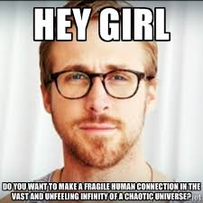 hey girl do you want to make a fragile human connection in the ... via Relatably.com