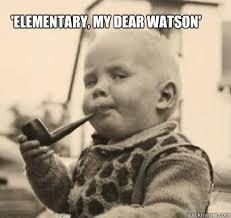 Elementary, My Dear Watson' - random meme - quickmeme via Relatably.com
