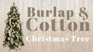Decorating With Burlap Decorating A Christmas Tree With Burlap Cotton Youtube