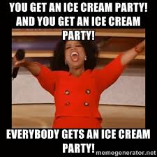You get an ice cream party! and you get an ice cream party ... via Relatably.com