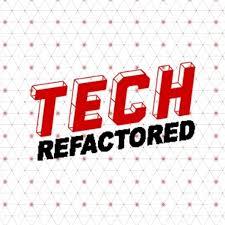 Tech Refactored