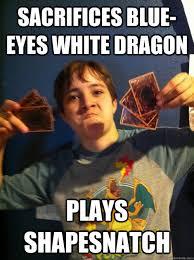 sacrifices blue-eyes white dragon plays shapesnatch - Ironic Nerd ... via Relatably.com