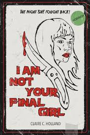 <b>I Am Not</b> Your Final <b>Girl</b> — Claire C. Holland
