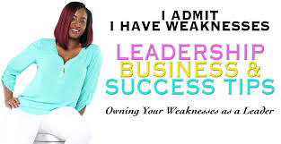 owning your weaknesses in leadership promotessuccess owning your weaknesses in leadership promotessuccess