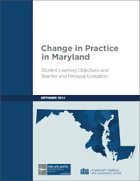 change in practice in maryland student learning objectives and change in practice in maryland student learning objectives and teacher and principal evaluation wested