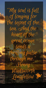 best ideas about henry wadsworth longfellow my soul longs for the secret of the sea