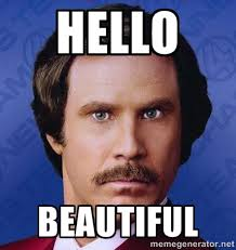 hello beautiful - Ron Burgundy | Meme Generator via Relatably.com