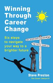winning through career change steve preston the career catalyst winning through career change