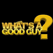 What's A Good Guy?