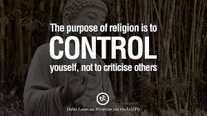 inspiring quotes against terrorist and religious terrorism the purpose of religion is to control yourself not to criticise others dalai lama