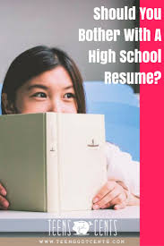 should you bother a high school resume teensgotcents many teens don t have a high school resume but it s a useful tool to