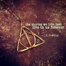 The stories we love best live in us forever. ~ J. K. Rowling ...