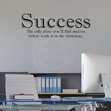 wall decoration success the only place youll find success before work is in the dictionary amazing wall quotes office