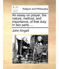 an essay on prayer the nature method and importance of that  an essay on prayer the nature method and importance of that duty in two parts