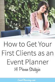 best ideas about event planning business event how to get clients for your event planning business updated 2017